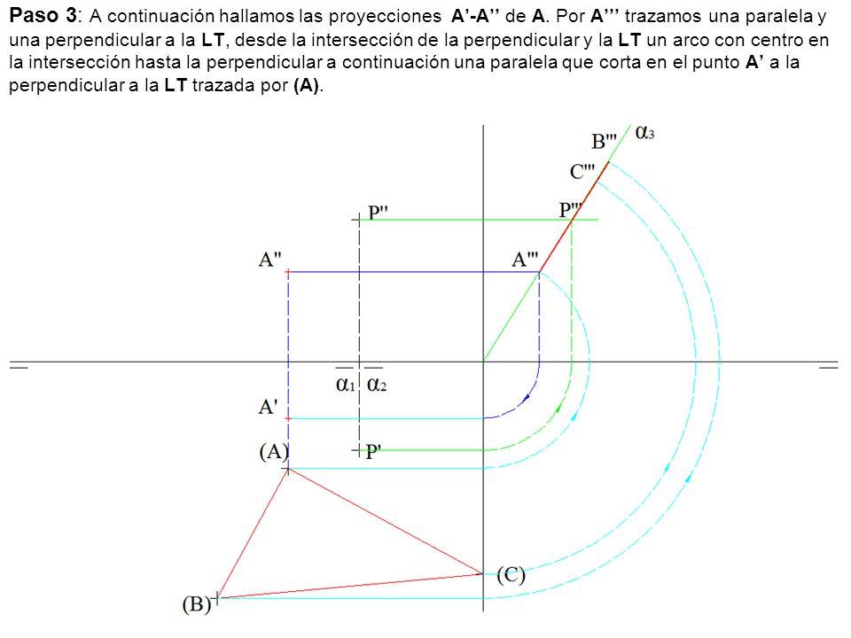 Paso 3: A continuación hallamos las proyecciones A'-A'' de A. Por A''' trazamos una paralela y una perpendicular a la LT, desde la intersección de la