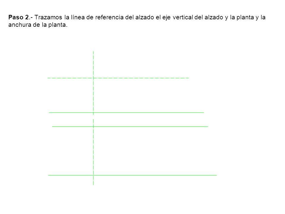 Paso 2.- Trazamos la línea de referencia del alzado el eje vertical del alzado y la planta y la anchura de la planta.