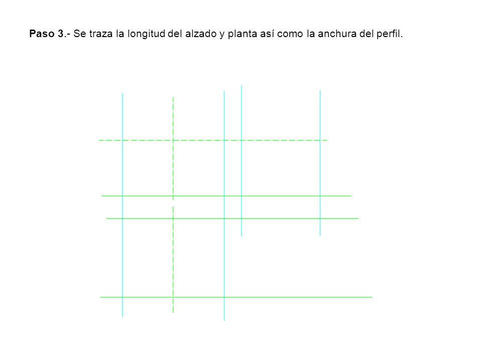 Paso 3.- Se traza la longitud del alzado y planta así como la anchura del perfil.