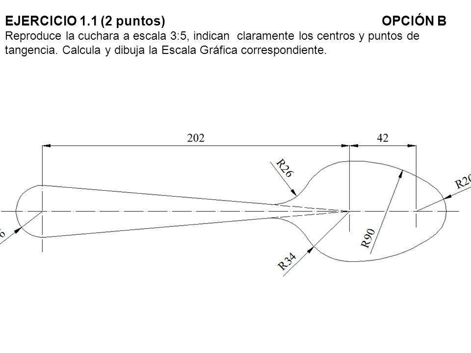 EJERCICIO 1.1 (2 puntos)OPCIÓN B Reproduce la cuchara a escala 3:5, indican claramente los centros y puntos de tangencia. Calcula y dibuja la Escala G