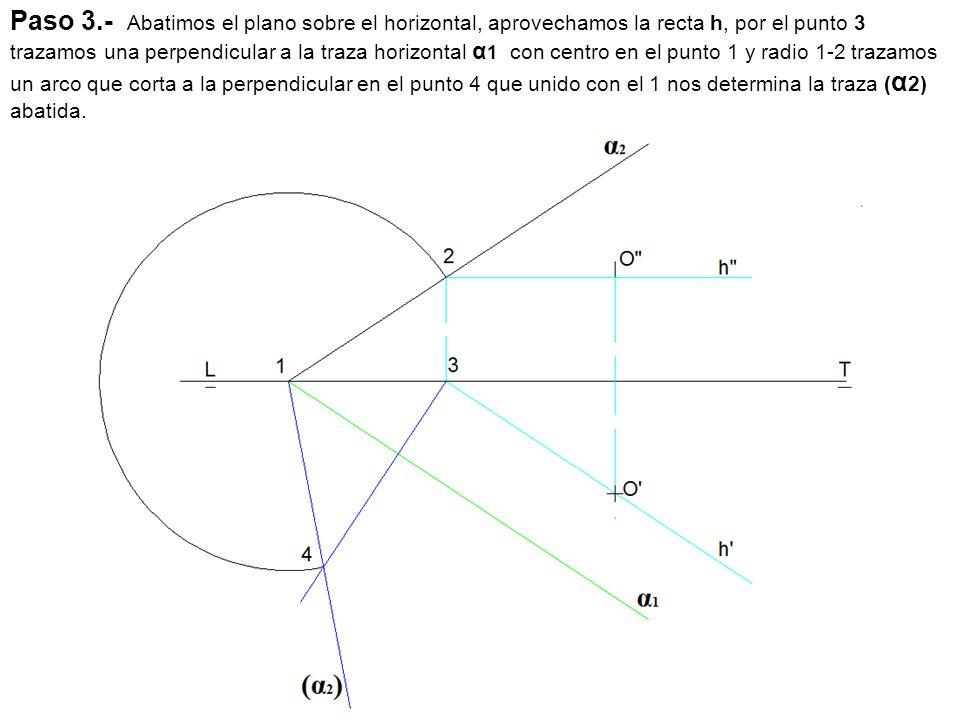 Paso 3.- Abatimos el plano sobre el horizontal, aprovechamos la recta h, por el punto 3 trazamos una perpendicular a la traza horizontal α 1 con centr