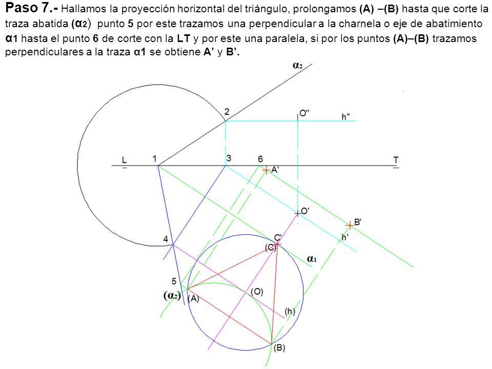 Paso 7.- Hallamos la proyección horizontal del triángulo, prolongamos (A) –(B) hasta que corte la traza abatida ( α 2 ) punto 5 por este trazamos una
