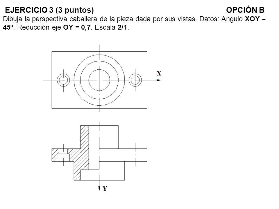 EJERCICIO 3 (3 puntos)OPCIÓN B Dibuja la perspectiva caballera de la pieza dada por sus vistas. Datos: Angulo XOY = 45º. Reducción eje OY = 0,7. Escal