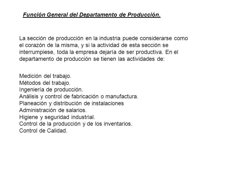 Función General del Departamento de Producción. La sección de producción en la industria puede considerarse como el corazón de la misma, y si la activ