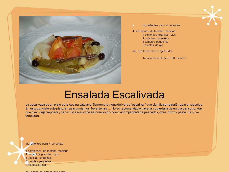 Ensalada Escalivada La escalivada es un plato de la cocina catalana. Su nombre viene del verbo