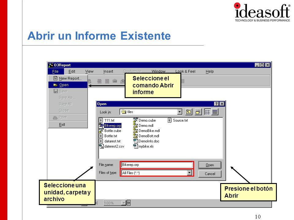 10 Abrir un Informe Existente Seleccione el comando Abrir informe Seleccione una unidad, carpeta y archivo Presione el botón Abrir