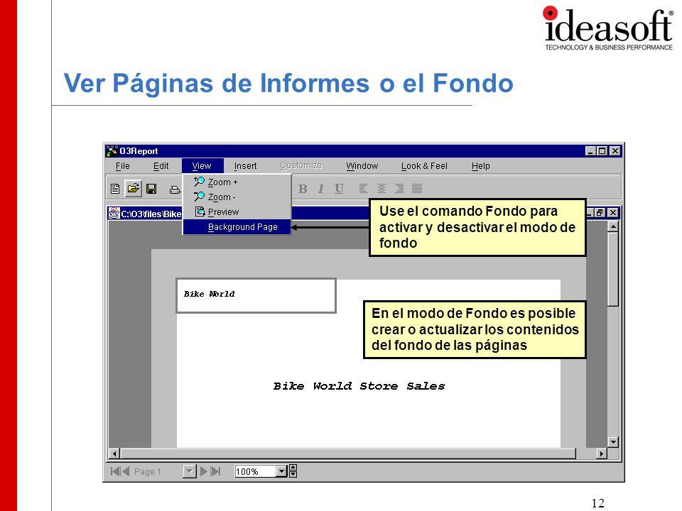 12 Ver Páginas de Informes o el Fondo En el modo de Fondo es posible crear o actualizar los contenidos del fondo de las páginas Use el comando Fondo para activar y desactivar el modo de fondo