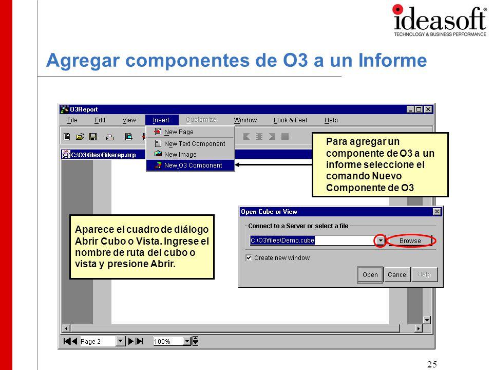 25 Agregar componentes de O3 a un Informe Para agregar un componente de O3 a un informe seleccione el comando Nuevo Componente de O3 Aparece el cuadro de diálogo Abrir Cubo o Vista.
