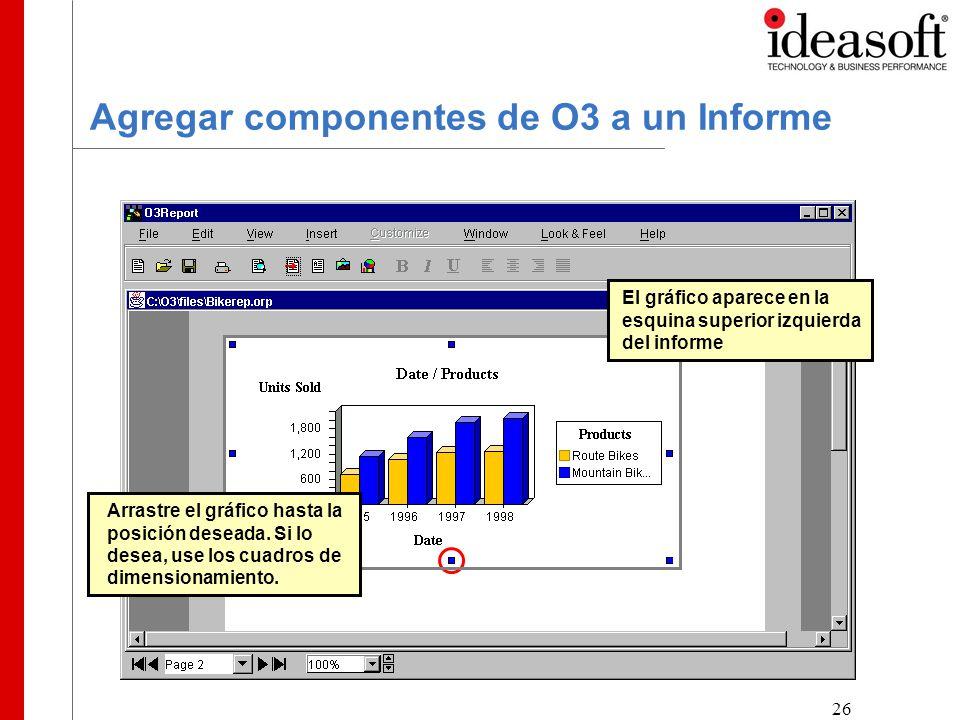 26 Agregar componentes de O3 a un Informe Arrastre el gráfico hasta la posición deseada.