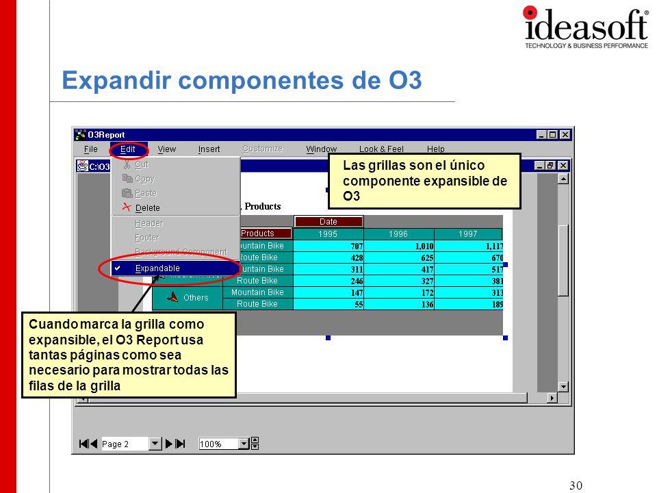 30 Expandir componentes de O3 Las grillas son el único componente expansible de O3 Cuando marca la grilla como expansible, el O3 Report usa tantas páginas como sea necesario para mostrar todas las filas de la grilla