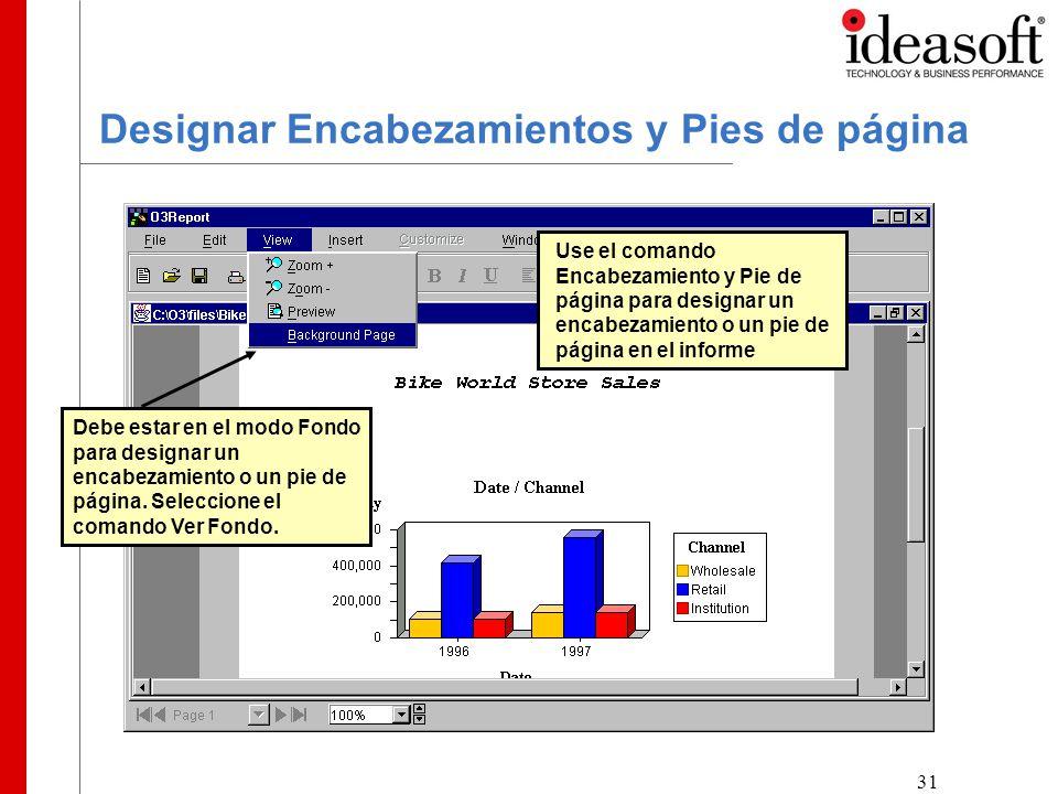 31 Designar Encabezamientos y Pies de página Use el comando Encabezamiento y Pie de página para designar un encabezamiento o un pie de página en el informe Debe estar en el modo Fondo para designar un encabezamiento o un pie de página.