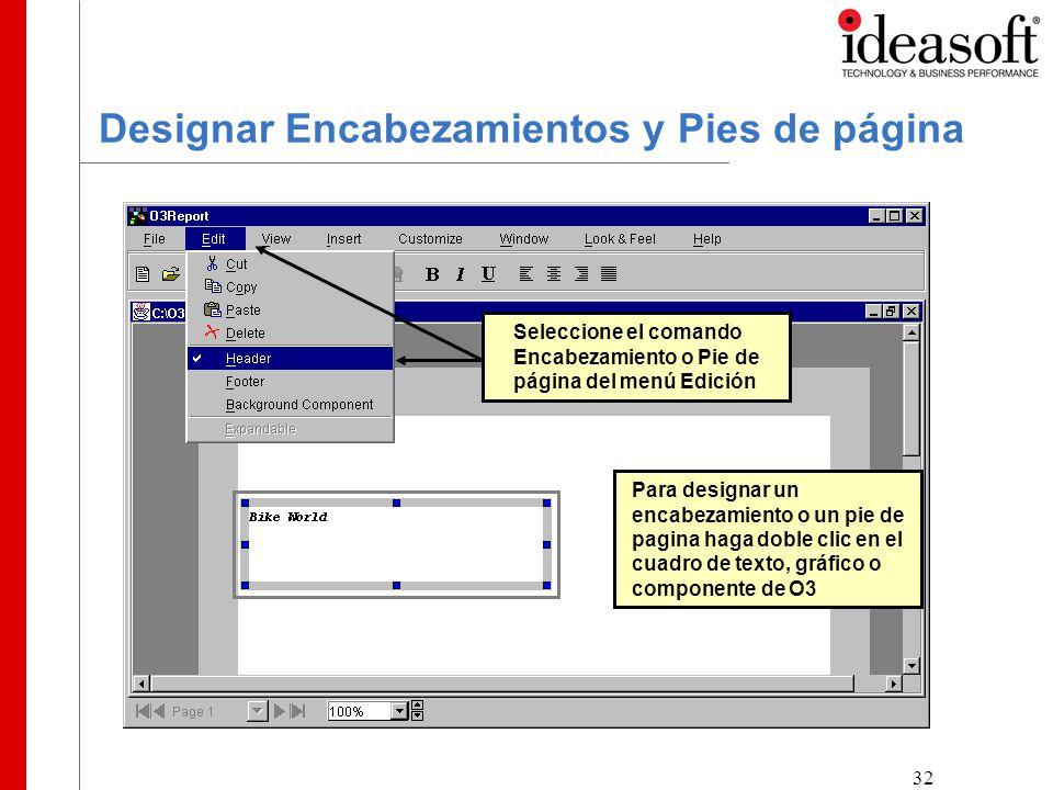 32 Designar Encabezamientos y Pies de página Para designar un encabezamiento o un pie de pagina haga doble clic en el cuadro de texto, gráfico o componente de O3 Seleccione el comando Encabezamiento o Pie de página del menú Edición
