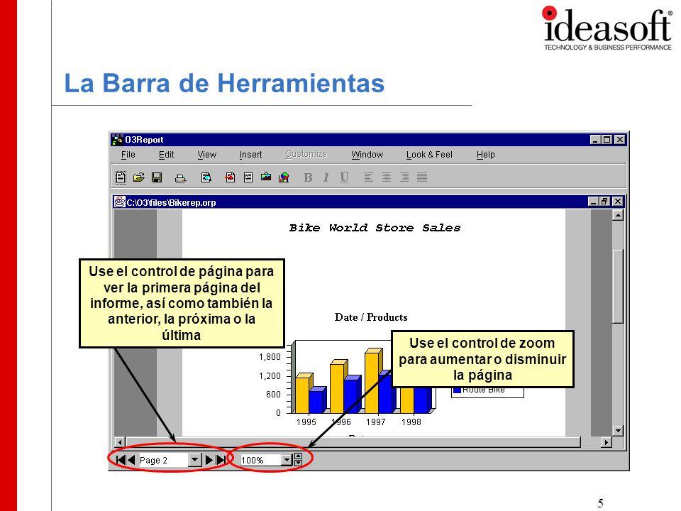5 La Barra de Herramientas Use el control de página para ver la primera página del informe, así como también la anterior, la próxima o la última Use el control de zoom para aumentar o disminuir la página