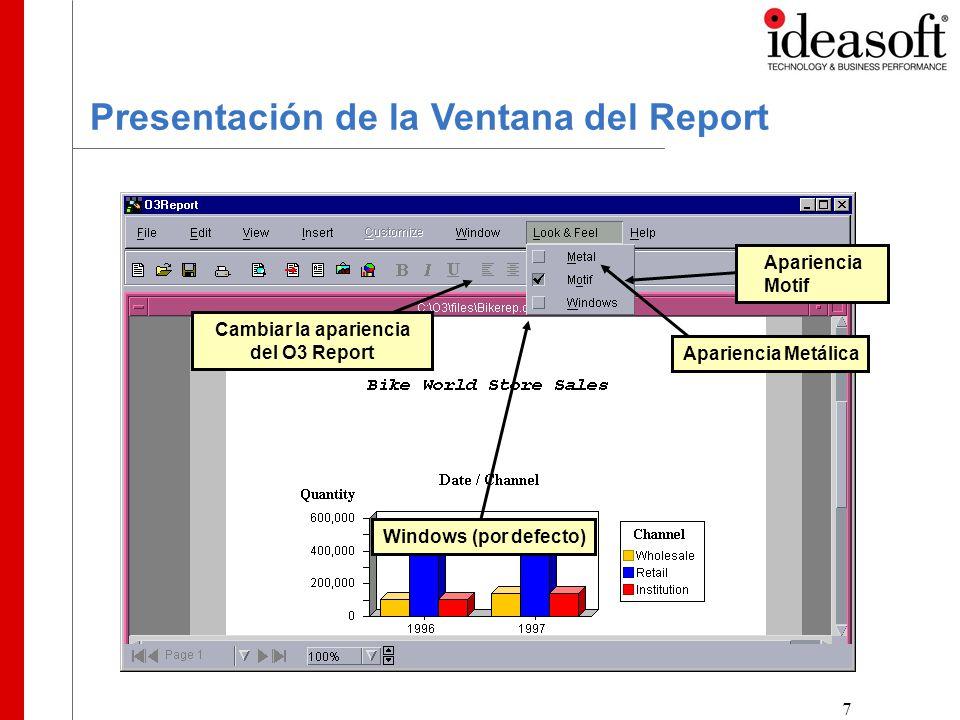 7 Presentación de la Ventana del Report Apariencia Motif Apariencia Metálica Cambiar la apariencia del O3 Report Windows (por defecto)