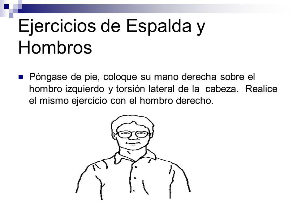 Ejercicios de Espalda y Hombros Póngase de pie, coloque su mano derecha sobre el hombro izquierdo y torsión lateral de la cabeza.