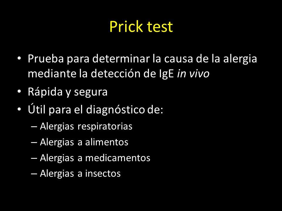 Prick test Prueba para determinar la causa de la alergia mediante la detección de IgE in vivo Rápida y segura Útil para el diagnóstico de: – Alergias respiratorias – Alergias a alimentos – Alergias a medicamentos – Alergias a insectos