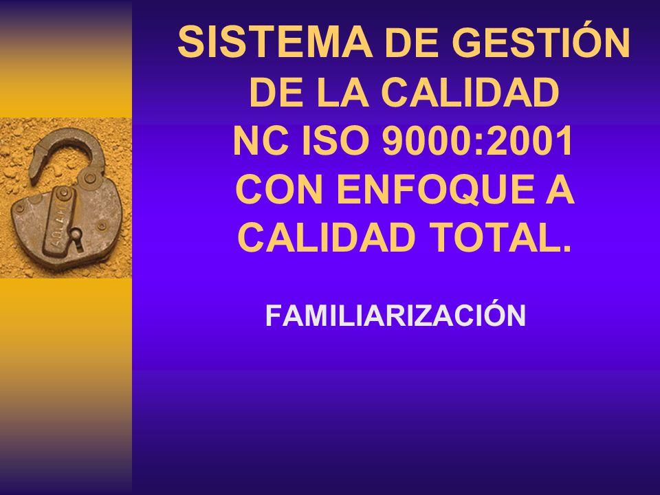 SISTEMA DE GESTIÓN DE LA CALIDAD NC ISO 9000:2001 CON ENFOQUE A CALIDAD TOTAL. FAMILIARIZACIÓN