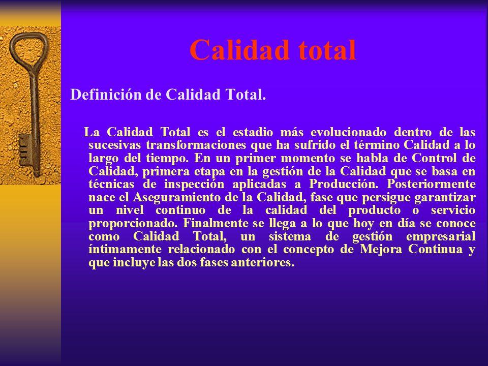Calidad total Definición de Calidad Total. La Calidad Total es el estadio más evolucionado dentro de las sucesivas transformaciones que ha sufrido el
