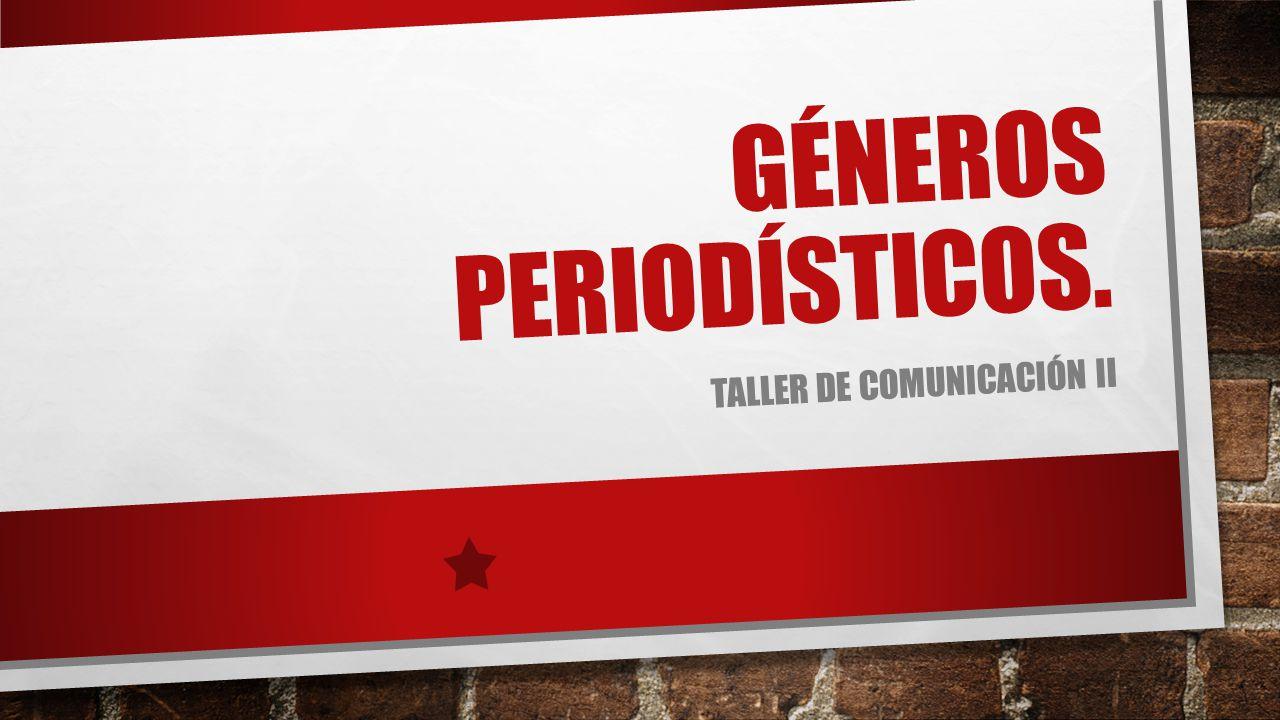 GÉNEROS PERIODÍSTICOS. TALLER DE COMUNICACIÓN II