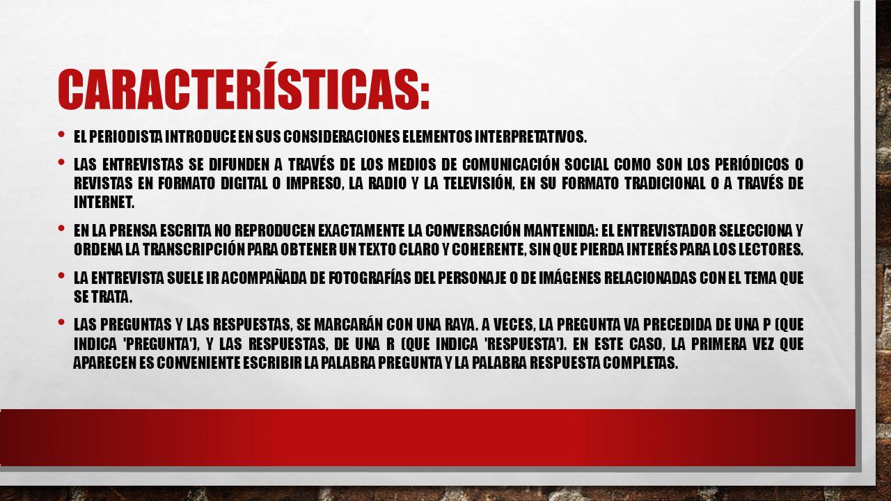 CARACTERÍSTICAS: EL PERIODISTA INTRODUCE EN SUS CONSIDERACIONES ELEMENTOS INTERPRETATIVOS.