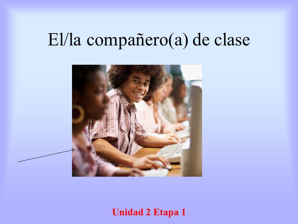 El/la compañero(a) de clase Unidad 2 Etapa 1