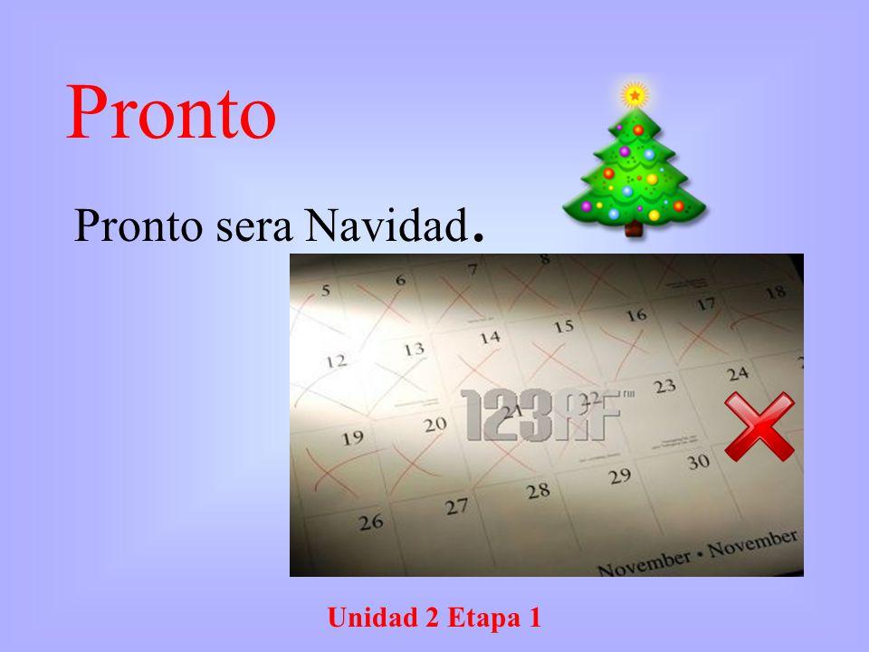 Unidad 2 Etapa 1 Pronto Pronto sera Navidad.
