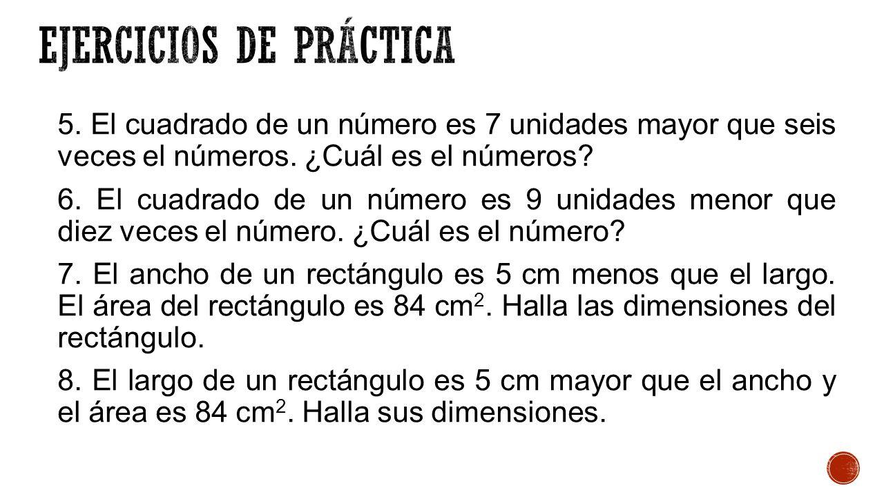 5.El cuadrado de un número es 7 unidades mayor que seis veces el números.