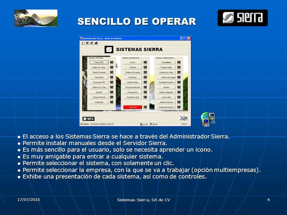 17/07/2015 Sistemas Sierra, SA de CV 6 SENCILLO DE OPERAR SENCILLO DE OPERAR ●El acceso a los Sistemas Sierra se hace a través del Administrador Sierra.