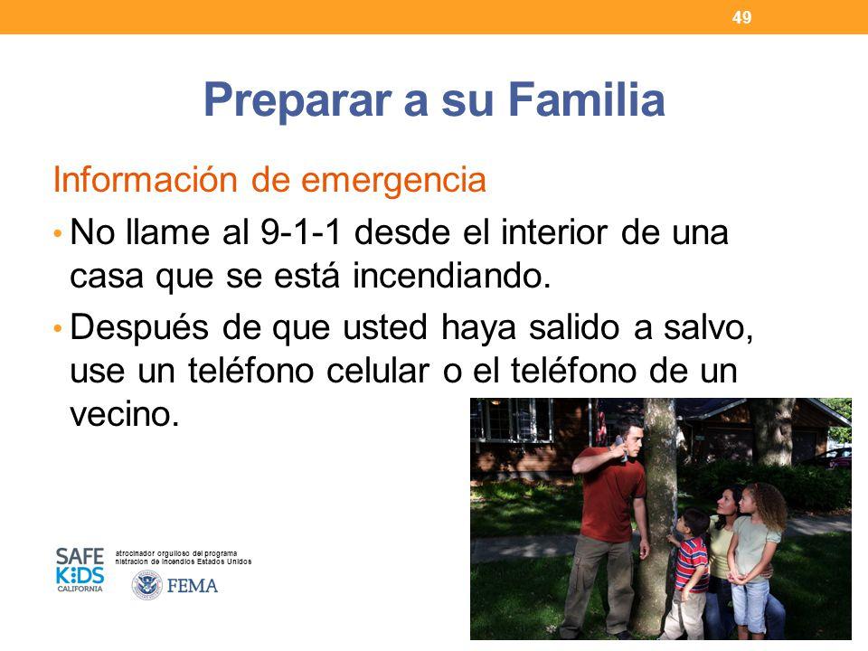 Patrocinador orgulloso del programa Administracion de Incendios Estados Unidos Preparar a su Familia Información de emergencia No llame al 9-1-1 desde el interior de una casa que se está incendiando.