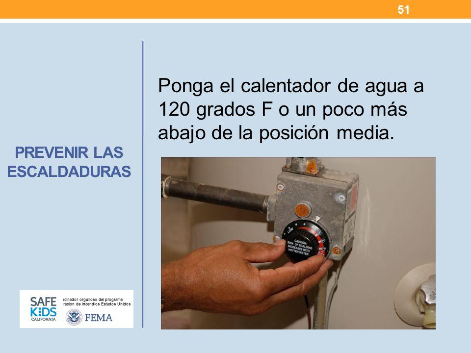 Patrocinador orgulloso del programa Administracion de Incendios Estados Unidos PREVENIR LAS ESCALDADURAS Ponga el calentador de agua a 120 grados F o un poco más abajo de la posición media.
