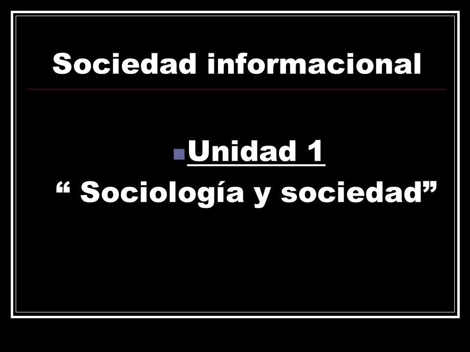 Sociedad informacional Unidad 1 Sociología y sociedad