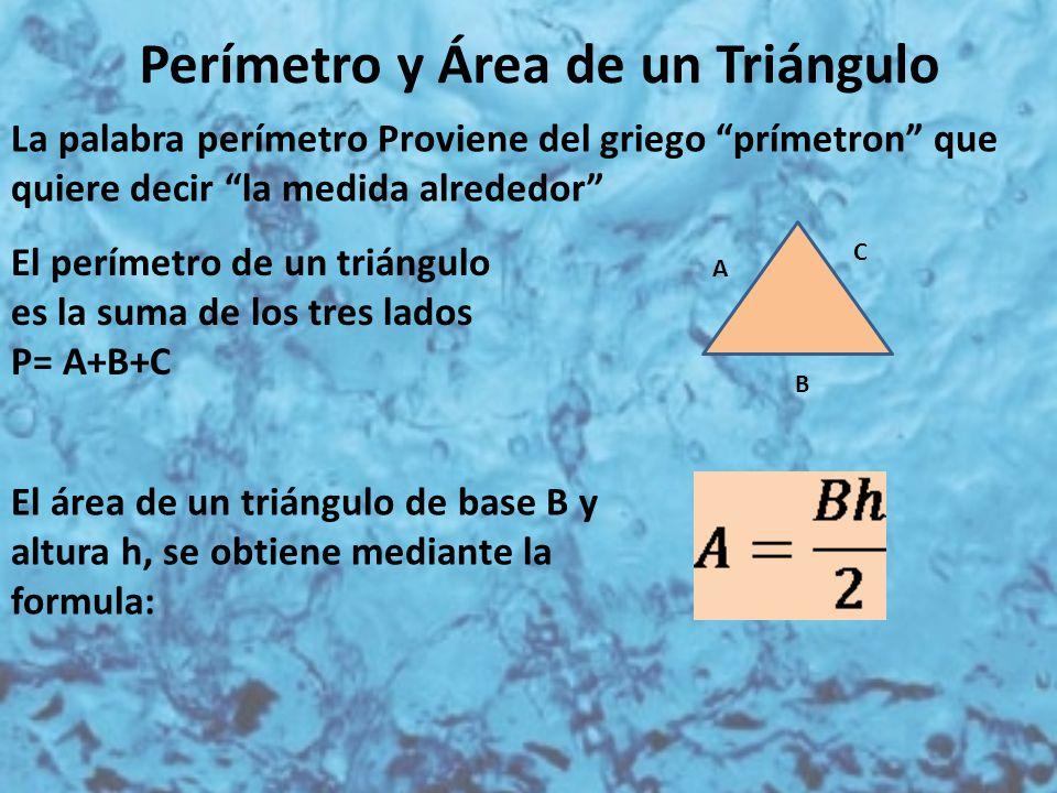 """Perímetro y Área de un Triángulo La palabra perímetro Proviene del griego """"prímetron"""" que quiere decir """"la medida alrededor"""" El perímetro de un triáng"""