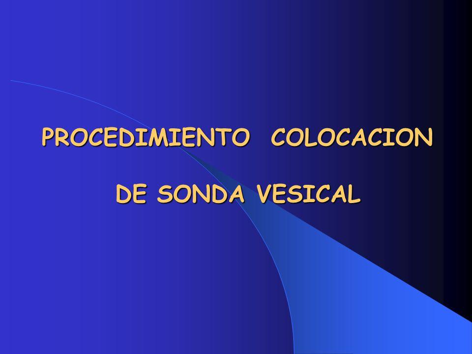 PROCEDIMIENTO COLOCACION DE SONDA VESICAL