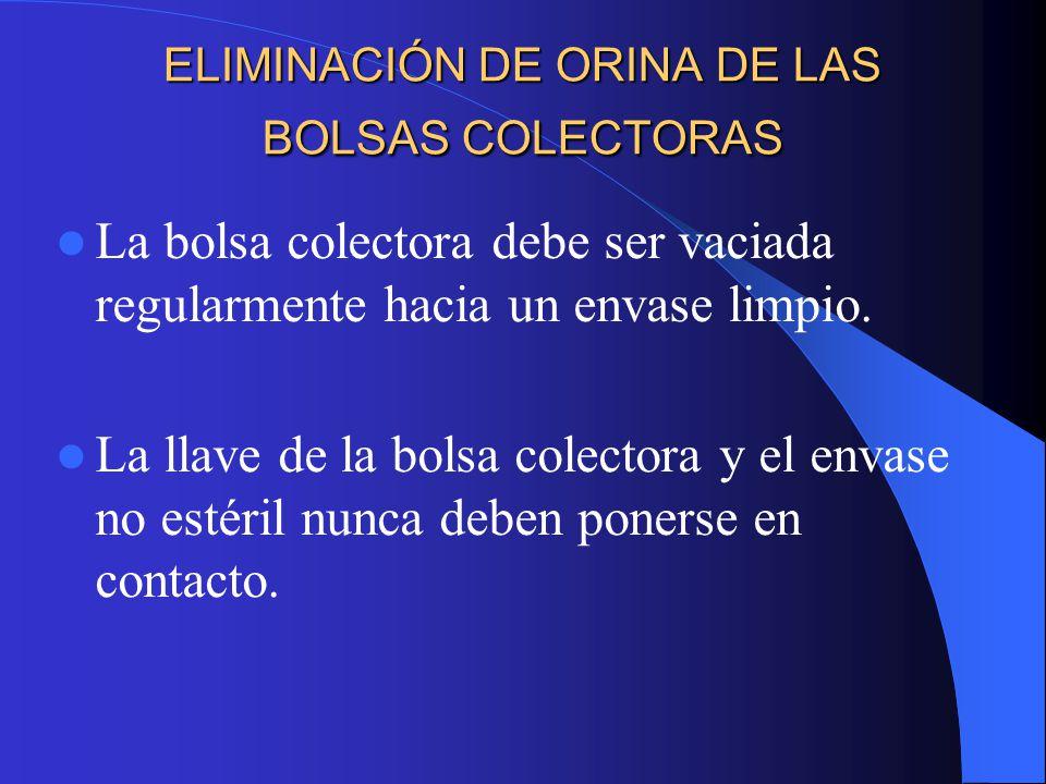 ELIMINACIÓN DE ORINA DE LAS BOLSAS COLECTORAS La bolsa colectora debe ser vaciada regularmente hacia un envase limpio.