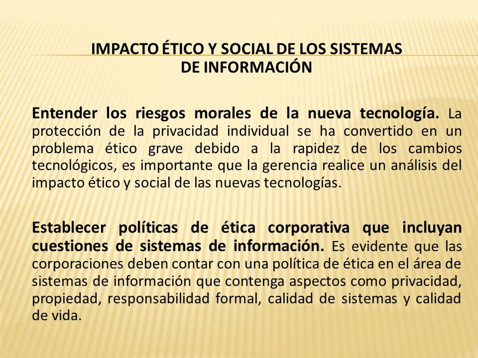 IMPACTO ÉTICO Y SOCIAL DE LOS SISTEMAS DE INFORMACIÓN Entender los riesgos morales de la nueva tecnología.