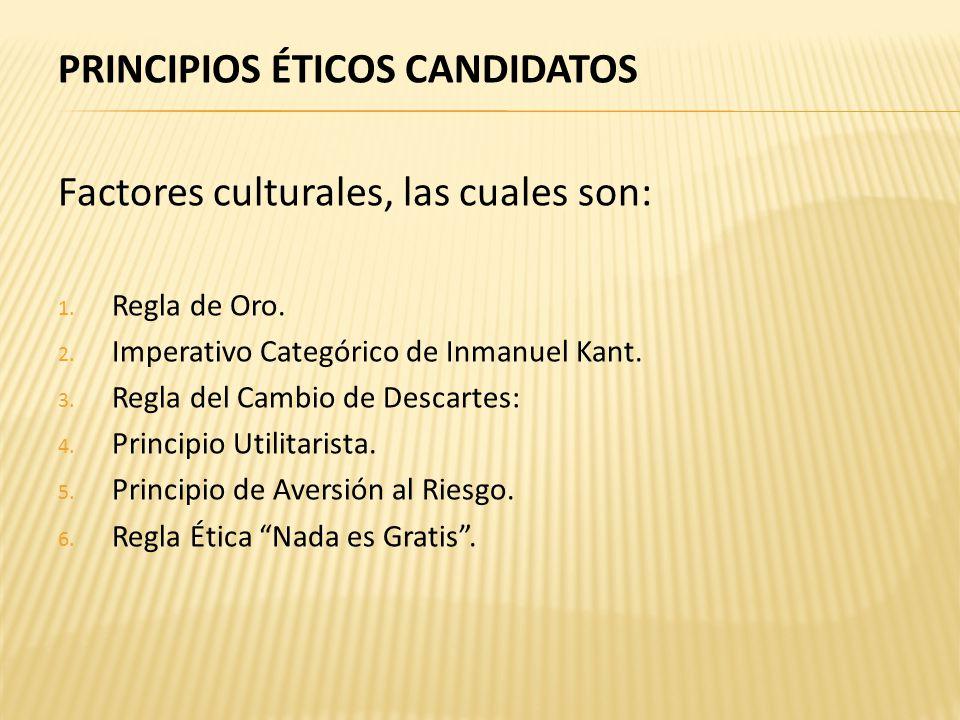 PRINCIPIOS ÉTICOS CANDIDATOS Factores culturales, las cuales son: 1.