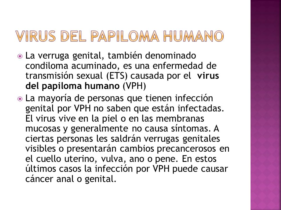  La verruga genital, también denominado condiloma acuminado, es una enfermedad de transmisión sexual (ETS) causada por el virus del papiloma humano (
