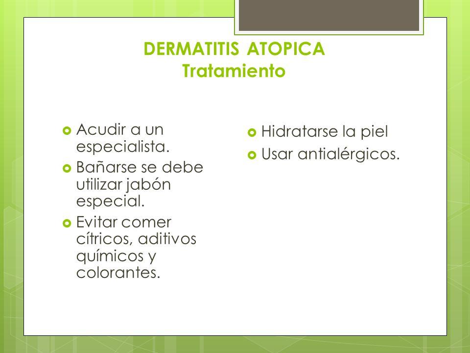 DERMATITIS ATOPICA Tratamiento  Acudir a un especialista.  Bañarse se debe utilizar jabón especial.  Evitar comer cítricos, aditivos químicos y col