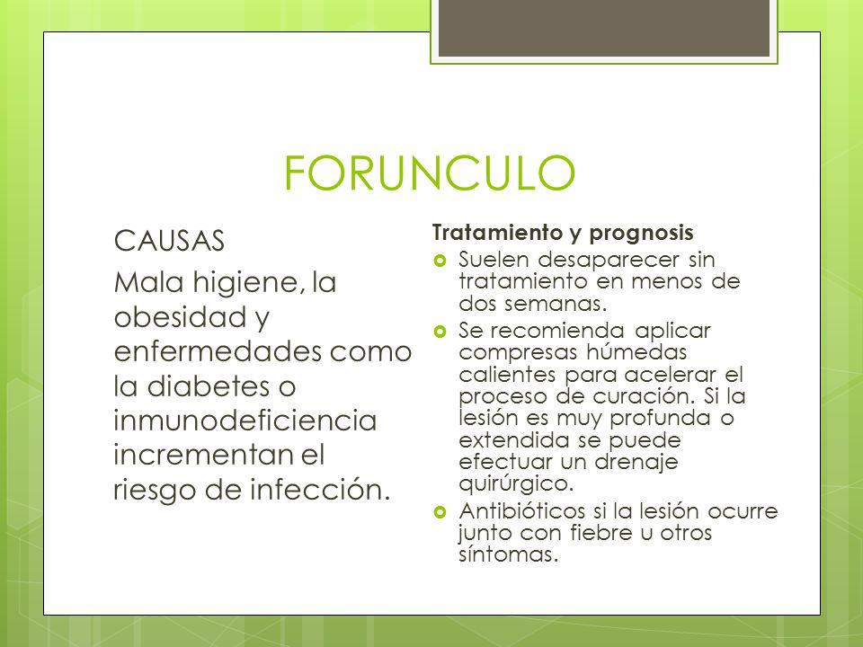 FORUNCULO CAUSAS Mala higiene, la obesidad y enfermedades como la diabetes o inmunodeficiencia incrementan el riesgo de infección. Tratamiento y progn