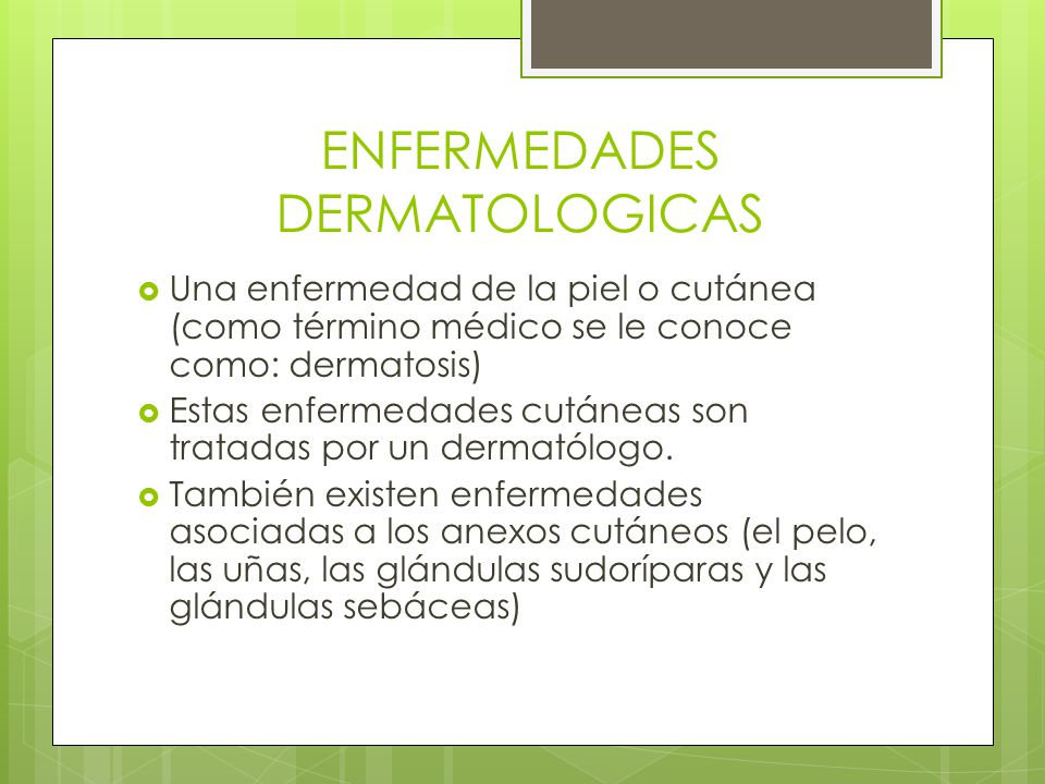 ENFERMEDADES DERMATOLOGICAS  Una enfermedad de la piel o cutánea (como término médico se le conoce como: dermatosis)  Estas enfermedades cutáneas so
