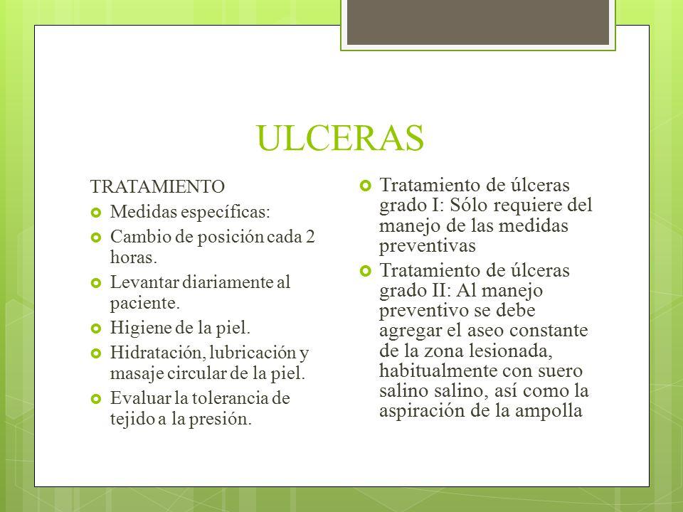ULCERAS TRATAMIENTO  Medidas específicas:  Cambio de posición cada 2 horas.  Levantar diariamente al paciente.  Higiene de la piel.  Hidratación,