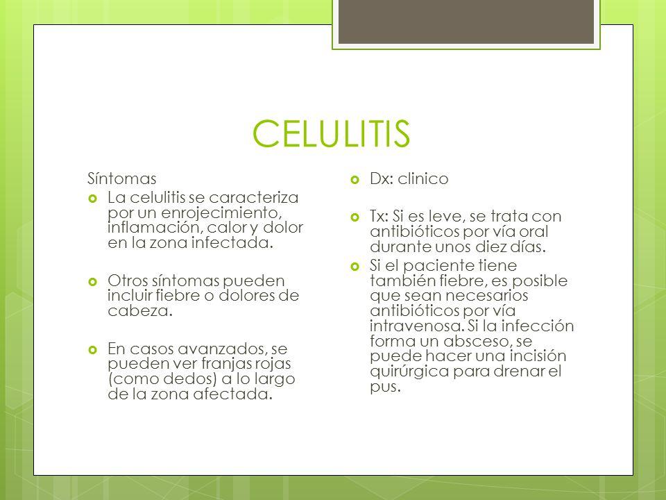 CELULITIS Síntomas  La celulitis se caracteriza por un enrojecimiento, inflamación, calor y dolor en la zona infectada.  Otros síntomas pueden inclu