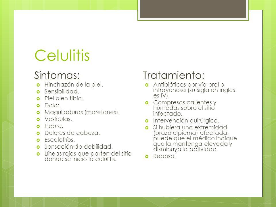 Celulitis Síntomas:  Hinchazón de la piel. Sensibilidad.