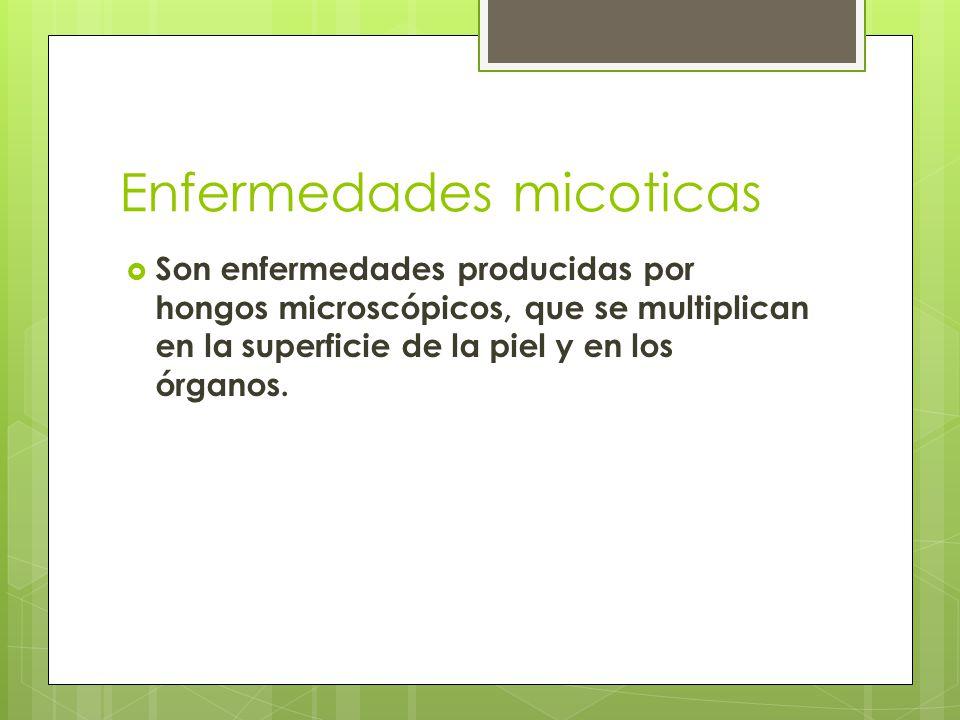Enfermedades micoticas  Son enfermedades producidas por hongos microscópicos, que se multiplican en la superficie de la piel y en los órganos.