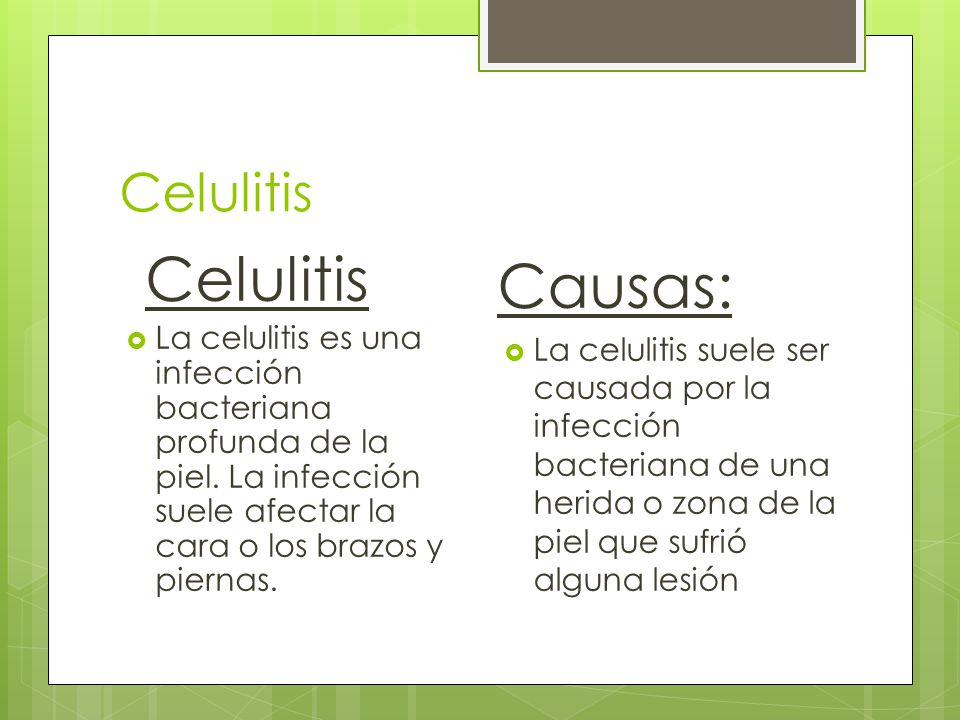 Celulitis  La celulitis es una infección bacteriana profunda de la piel.