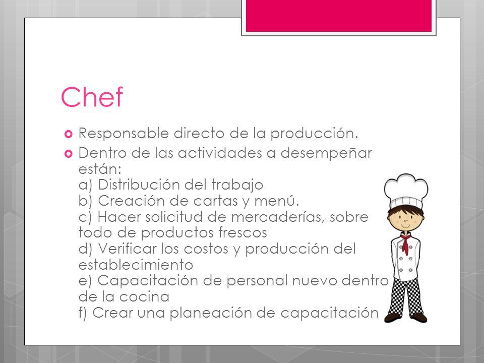 Sous chef  Reemplaza al chef en caso de ausencia, relevándolo de todos los cargos y funciones.
