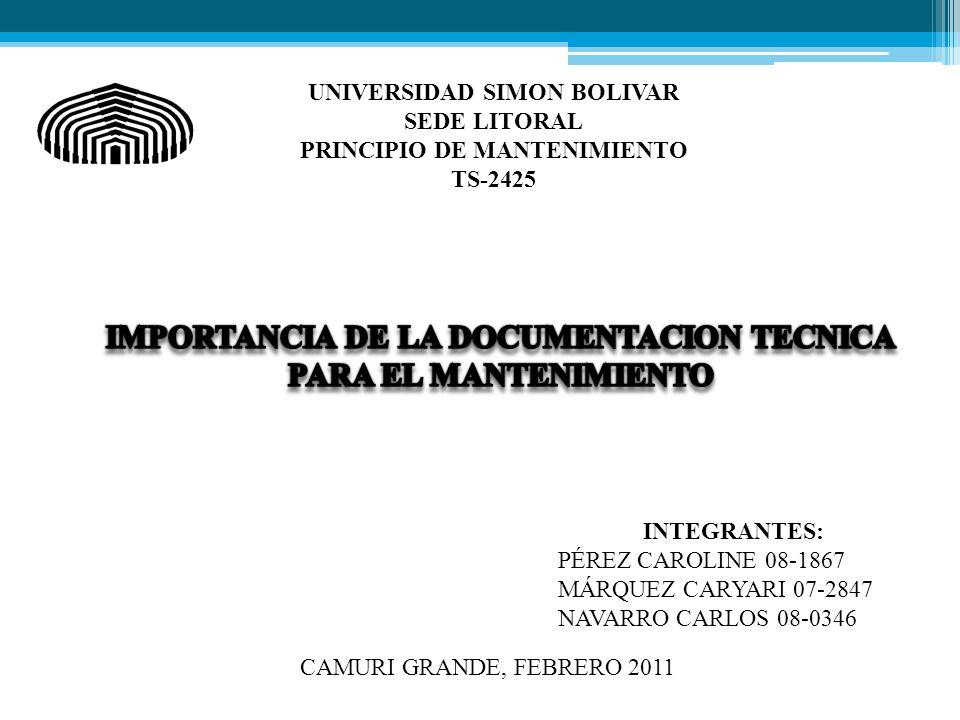 UNIVERSIDAD SIMON BOLIVAR SEDE LITORAL PRINCIPIO DE MANTENIMIENTO TS-2425 INTEGRANTES: PÉREZ CAROLINE 08-1867 MÁRQUEZ CARYARI 07-2847 NAVARRO CARLOS 08-0346 CAMURI GRANDE, FEBRERO 2011