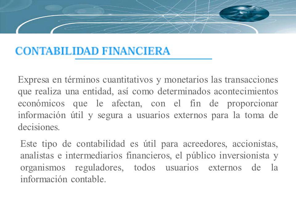 Expresa en términos cuantitativos y monetarios las transacciones que realiza una entidad, así como determinados acontecimientos económicos que le afec