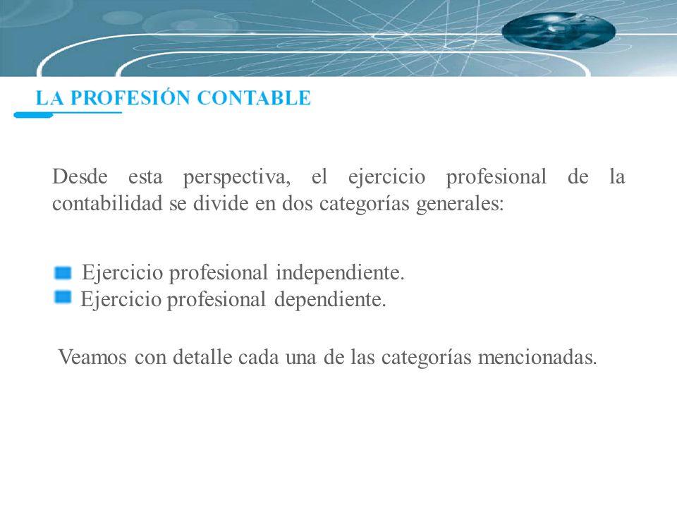 Ejercicio profesional independiente. Ejercicio profesional dependiente. Desde esta perspectiva, el ejercicio profesional de la contabilidad se divide