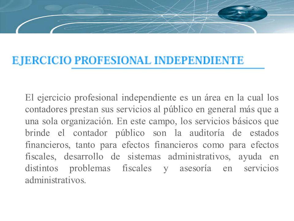 El ejercicio profesional independiente es un área en la cual los contadores prestan sus servicios al público en general más que a una sola organizació